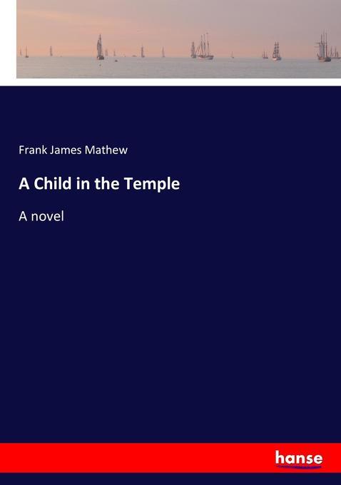 9783337049027 - Frank James Mathew: A Child in the Temple als Buch von Frank James Mathew - Book