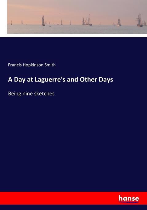 9783337097097 - Francis Hopkinson Smith: A Day at Laguerre´s and Other Days als Buch von Francis Hopkinson Smith - Bok