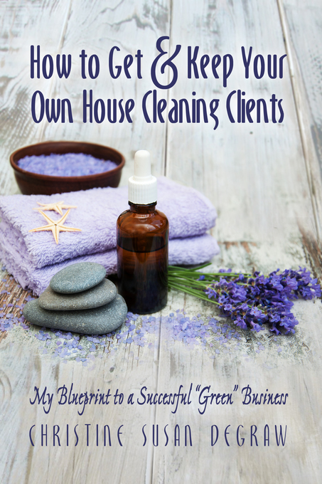 How to Get & Keep Your Own House Cleaning Clien...