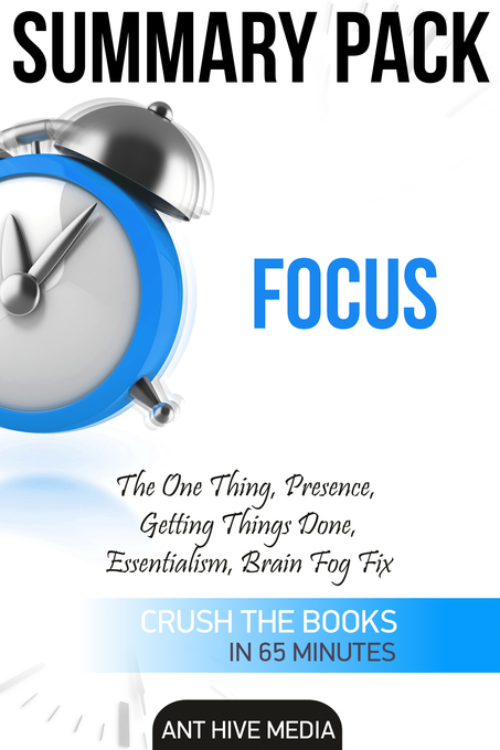 Focus: The One Thing, Presence, Getting Things ...