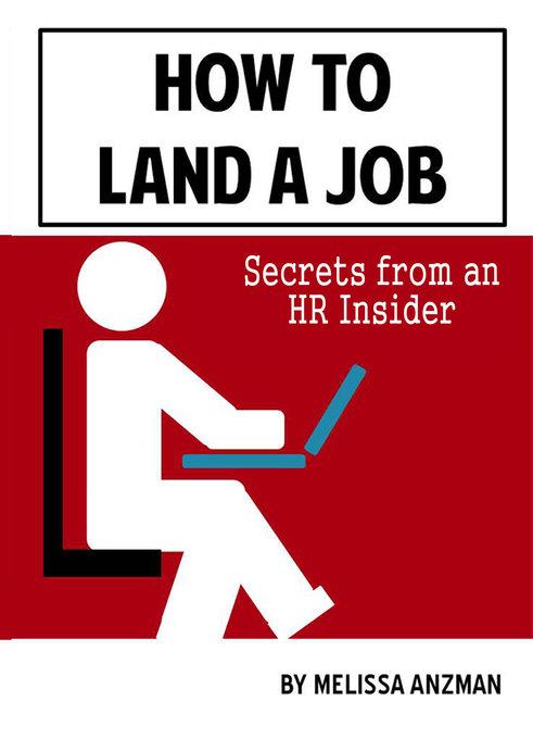 How to Land a Job: Secrets from an HR Insider a...