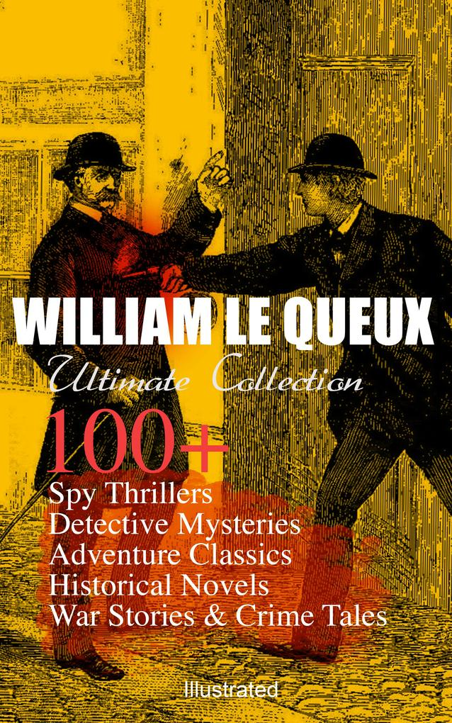 9788026877318 - William Le Queux: WILLIAM LE QUEUX Ultimate Collection: 100+ Spy Thrillers, Detective Mysteries, Adventure Classics, Historical Novels, War Stories & Crime Tales (I... - Kniha