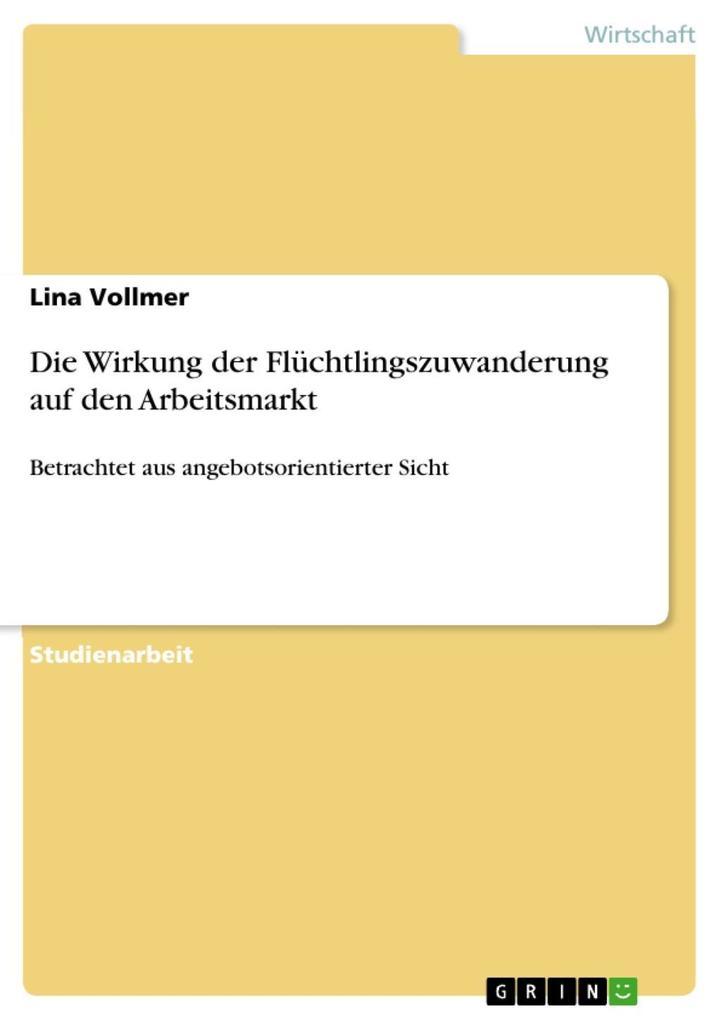 Die Wirkung der Flüchtlingszuwanderung auf den Arbeitsmarkt als eBook Download von Lina Vollmer - Lina Vollmer