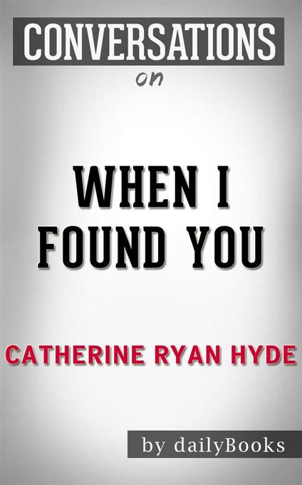 When I Found You: By Catherine Ryan Hyde Conversation Starters als eBook Download von Daily Books - Daily Books