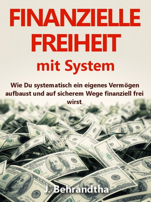 FINANZIELLE FREIHEIT MIT SYSTEM: Wie Du systema...