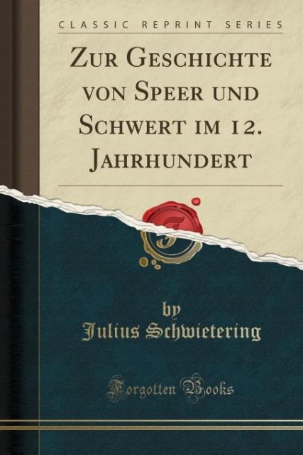 Zur Geschichte von Speer und Schwert im 12. Jahrhundert (Classic Reprint)