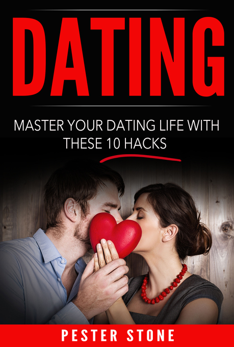 Dating: Master Your Dating Life With These 10 H...