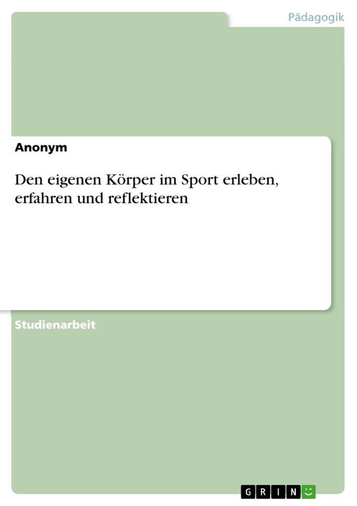 Den eigenen Körper im Sport erleben, erfahren und reflektieren als eBook Download von Anonym - Anonym