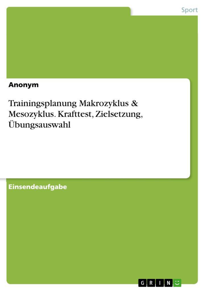 Trainingsplanung Makrozyklus & Mesozyklus. Krafttest, Zielsetzung, Übungsauswahl als eBook Download von