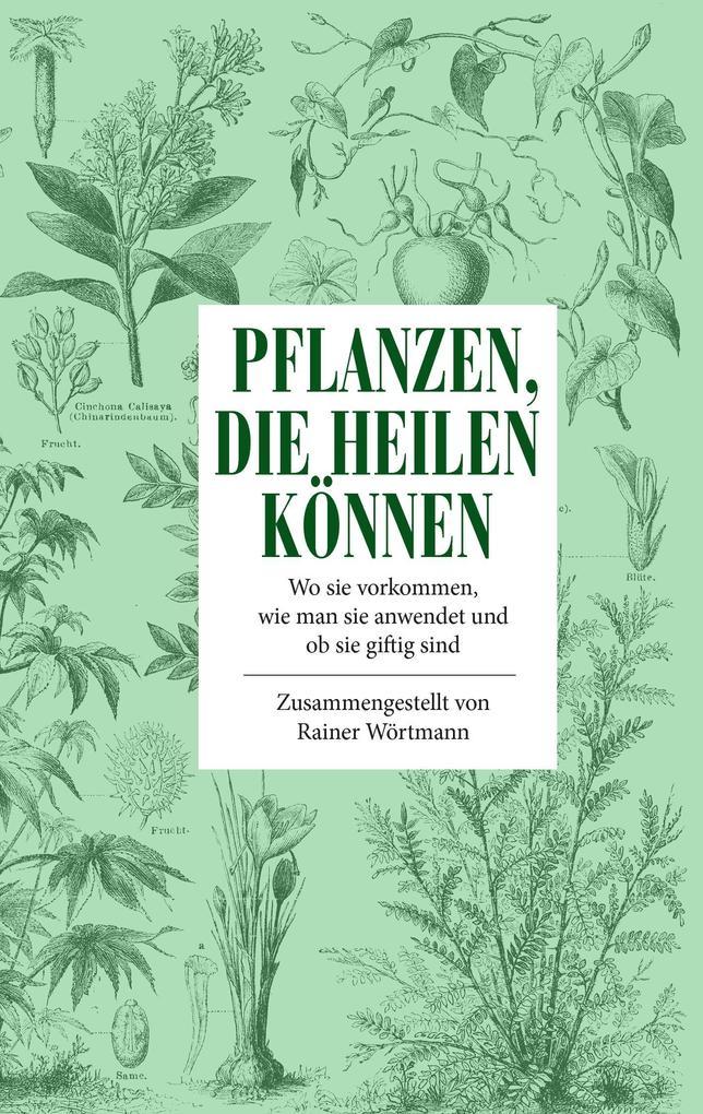 Pflanzen, die heilen können als Buch von Rainer...