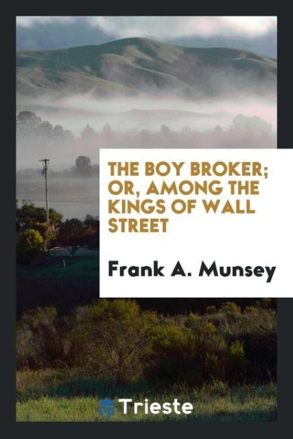 9780649382705 - The boy broker; or, Among the kings of Wall Street als Taschenbuch von Frank A. Munsey - Libro