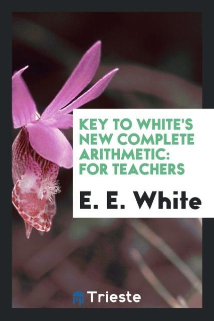 Key to White´s New Complete Arithmetic als Tasc...