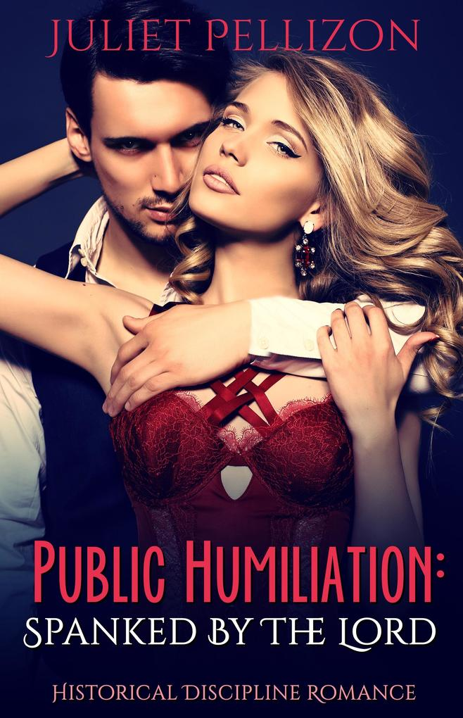 9788826401225 - Juliet Pellizon: Public Humiliation: Spanked By The Lord - Historical Domestic Discipline Romance - Libro