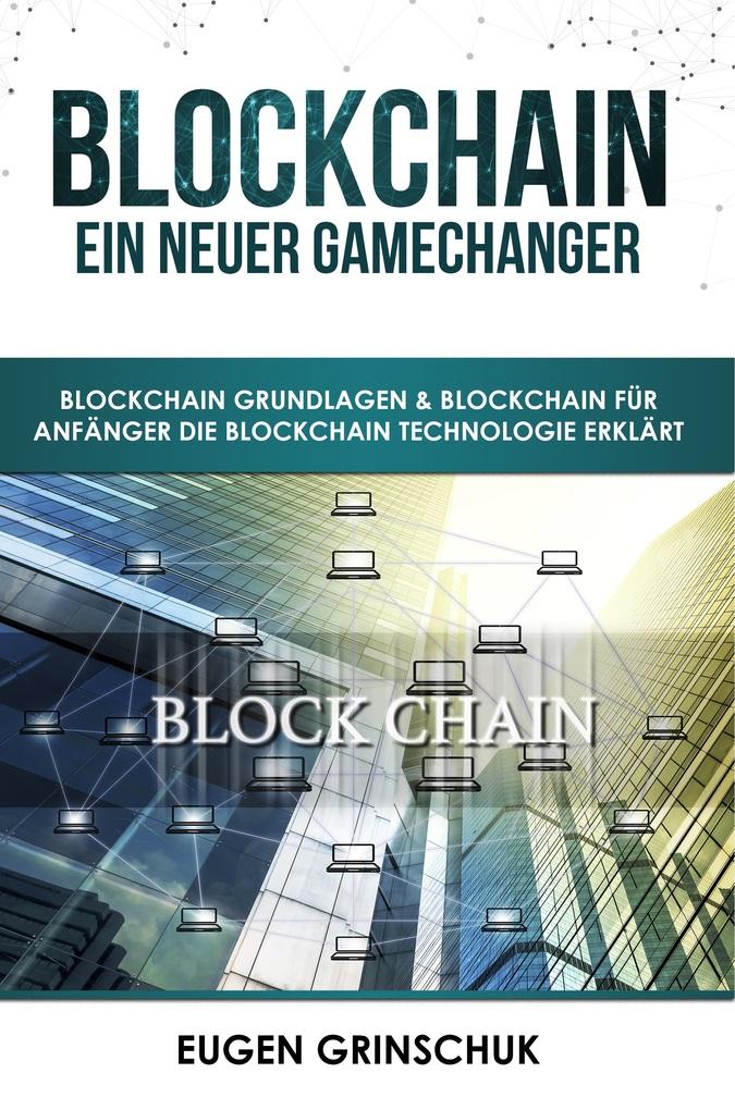 Blockchain - Ein neuer GameChanger: Funktion, K...