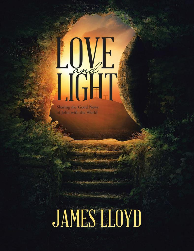 Love and Light: Sharing the Good News of John w...