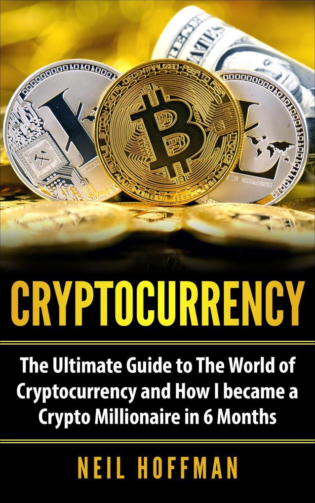 Cryptocurrency: The Ultimate Guide to The World of Cryptocurrency and How I Became a Crypto Millionaire in 6 Months (Bitcoin, Bitcoin Mining, Cryptocu The Age of Cryptocurrency: How Bitcoin and the Blockchain Are Challenging the Global Economic Order The Age of Cryptocurrency: How Bitcoin and the Blockchain Are Challenging the Global Economic Order 30401973 9781386482468 xl