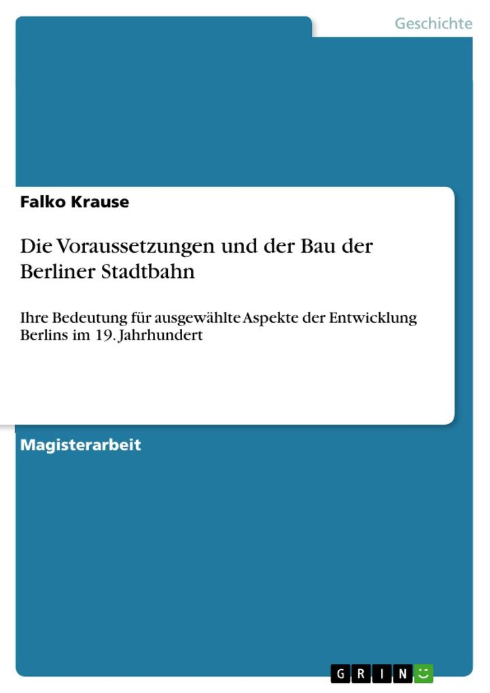 Die Voraussetzungen und der Bau der Berliner St...