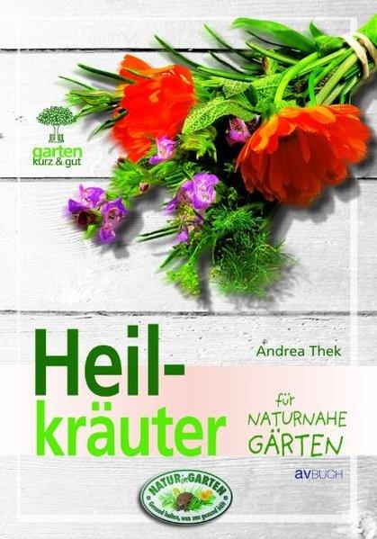 Heilkräuter für naturnahe Gärten als Buch von A...