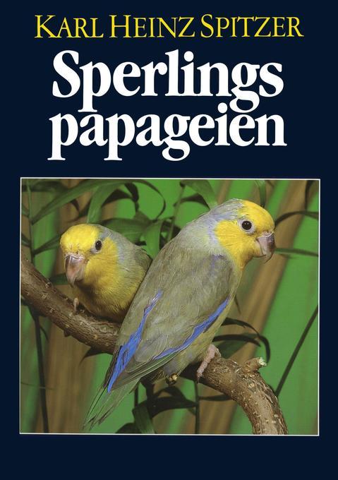 Sperlingspapageien als Buch von Karl Heinz Spitzer