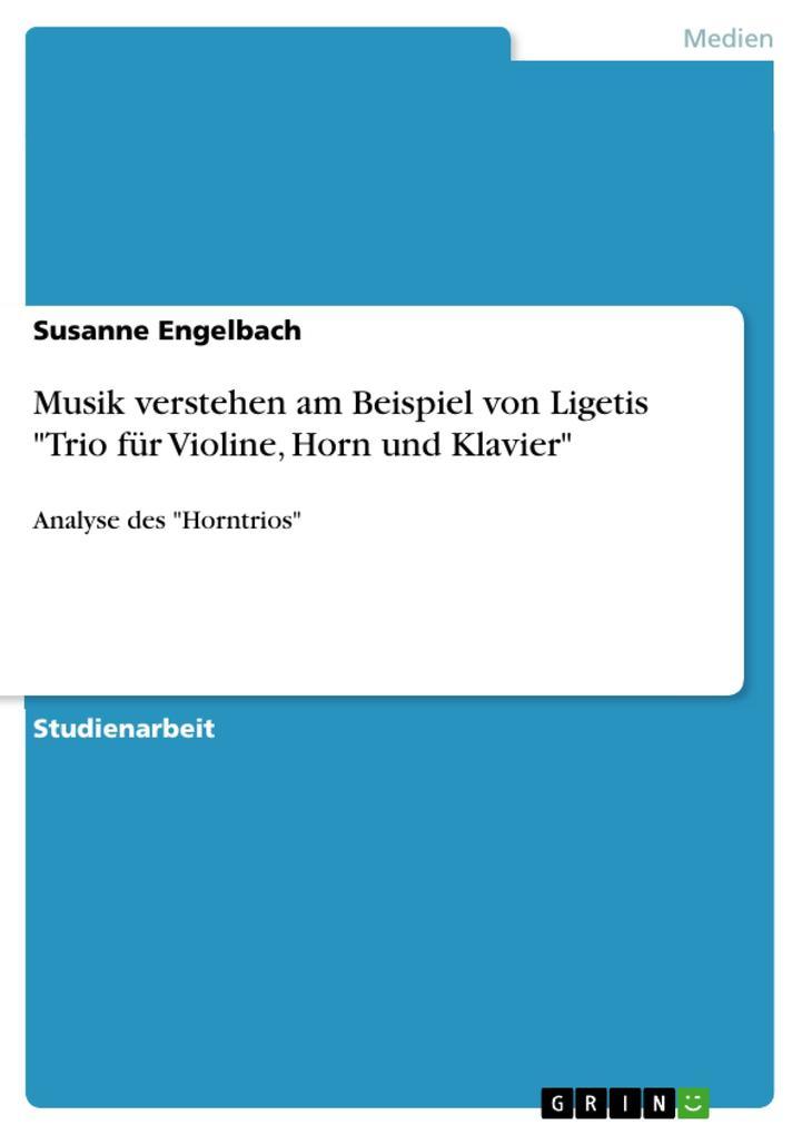 Musik verstehen am Beispiel von Ligetis Trio fü...