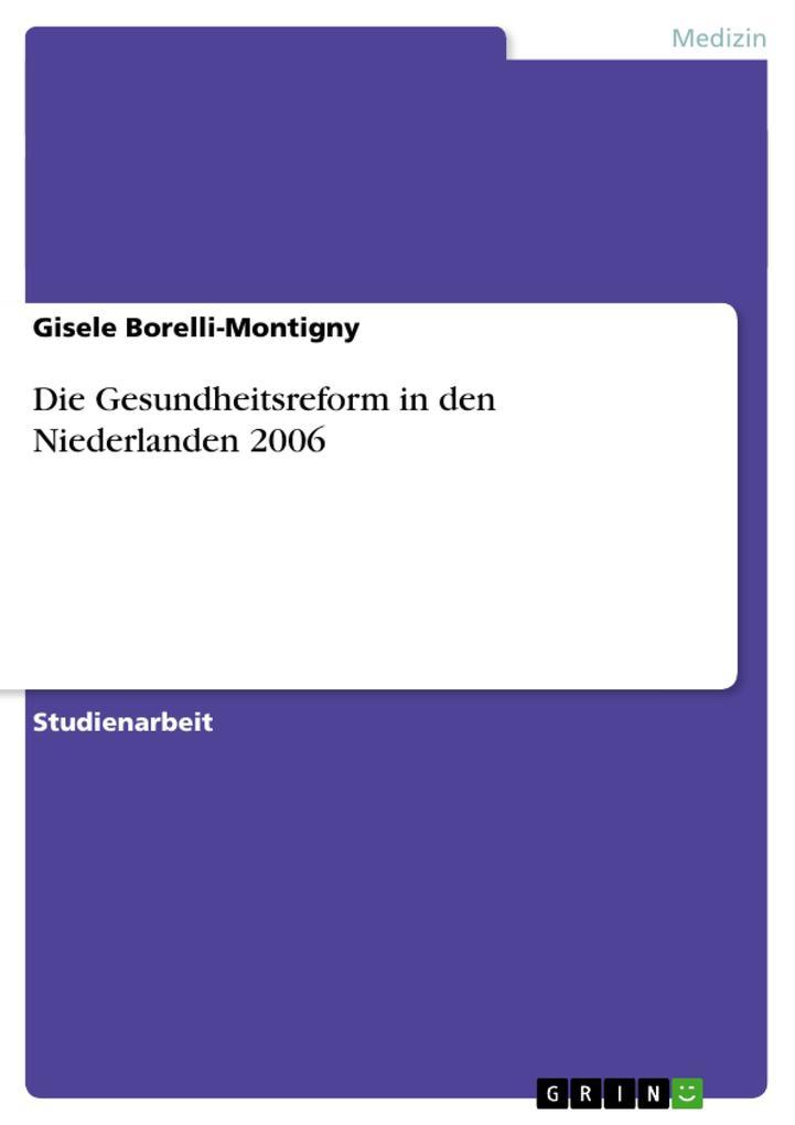Die Gesundheitsreform in den Niederlanden 2006 ...