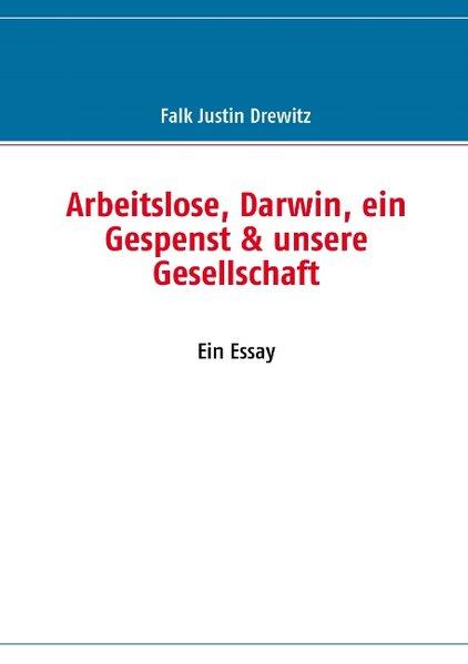 Arbeitslose, Darwin, ein Gespenst & unsere Gese...