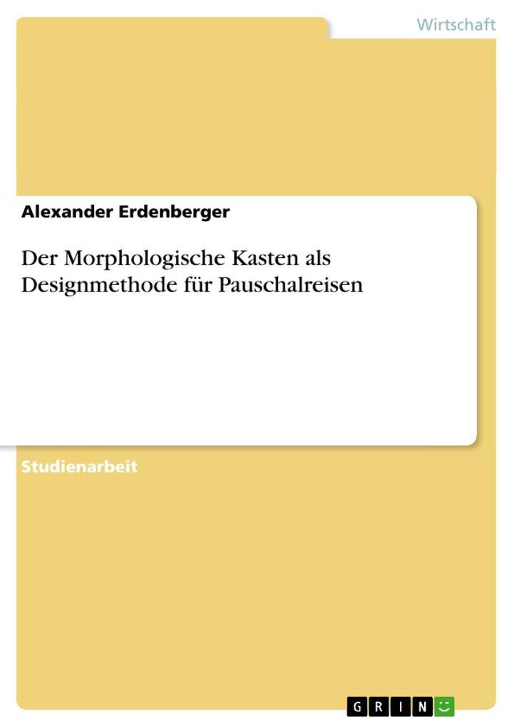 Vorschaubild von Der Morphologische Kasten als Designmethode für Pauschalreisen als Buch von Alexander Erdenberger