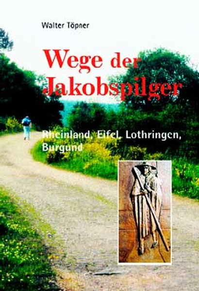 Wege der Jakobspilger / Rheinland, Eifel, Lothr...