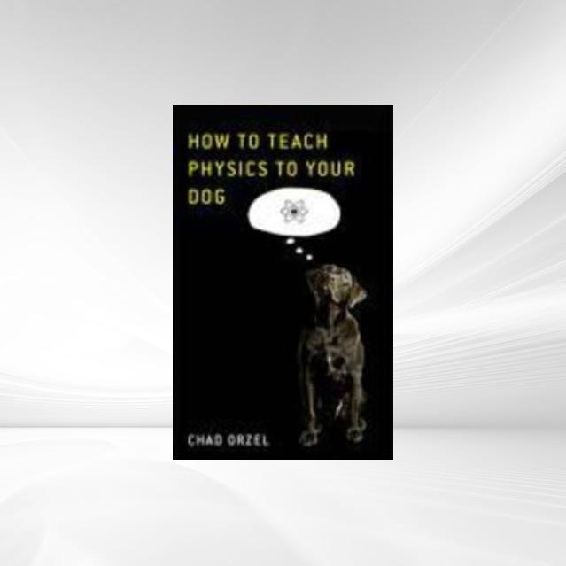 Vorschaubild von How to Teach Quantum Physics to Your Dog als eBook Download von Chad Orzel