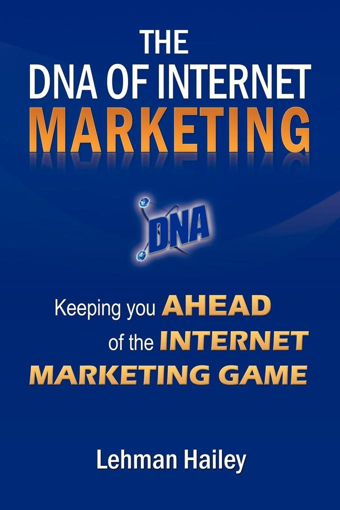 The DNA of Internet Marketing: Keeping You Ahea...