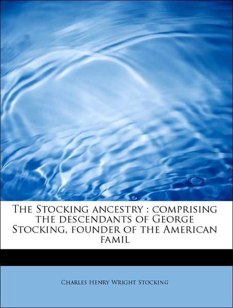 The Stocking ancestry : comprising the descenda...