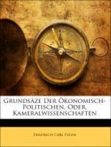 Grundsäze Der Ökonomisch-Politischen, Oder, Kam...