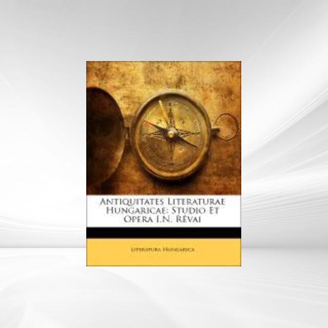 Antiquitates Literaturae Hungaricae: Studio Et ...