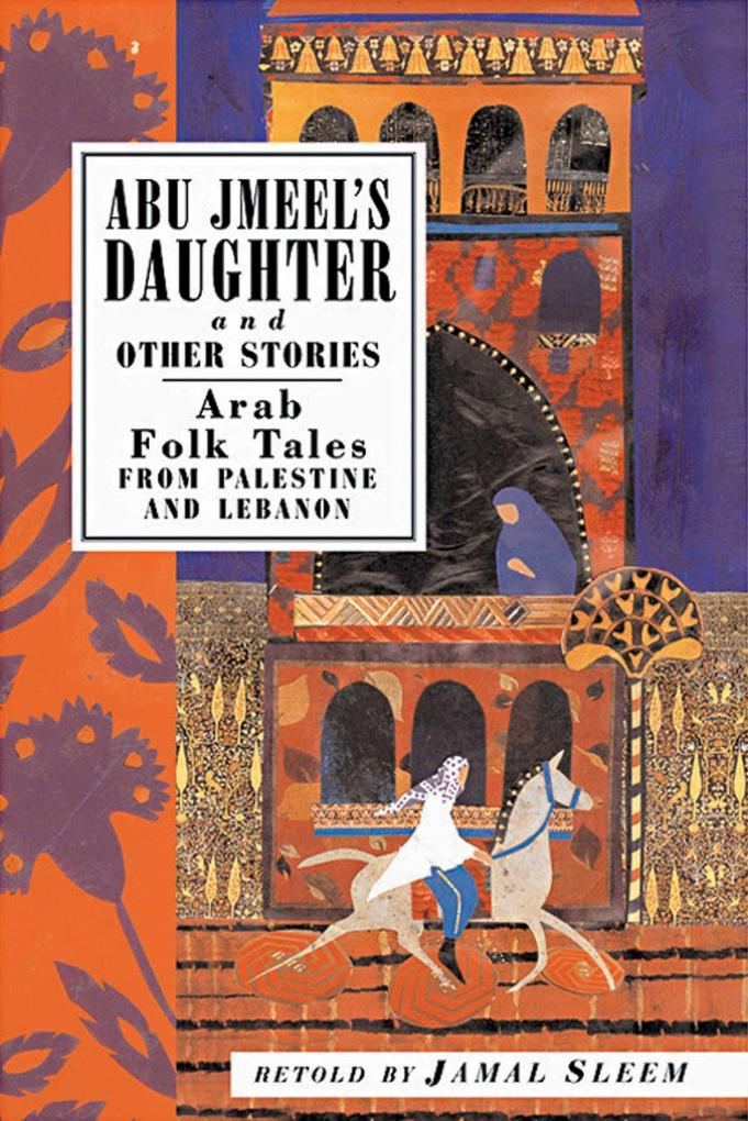 Abu Jmeel's Daughter and Other Stories: Arab Folk Tales from Palestine and Lebanon als Taschenbuch
