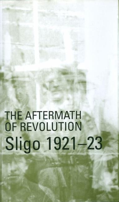 The Aftermath of Revolution: Sligo 1921-23 als Buch