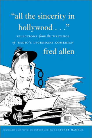 All the Sincerity in Hollywood: Selections from the Writings of Fred Allen als Buch