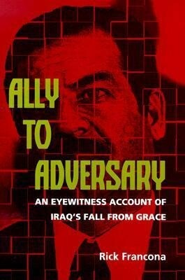Ally to Adversary: An Eyewitness Account of Iraq's Fall from Grace als Buch