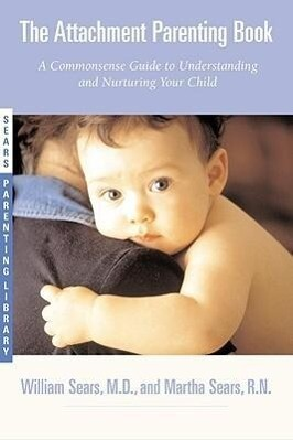 The Attachment Parenting Book: A Commonsense Guide to Understanding and Nurturing Your Baby als Taschenbuch