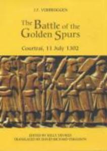 The Battle of the Golden Spurs (Courtrai, 11 July 1302): A Contribution to the History of Flanders' War of Liberation, 1297-1305 als Buch
