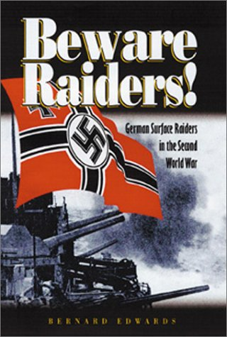 Beware Raiders: German Surface Raiders in the Second World War als Buch