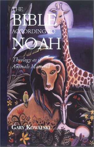 The Bible According to Noah: Theology as If Animals Mattered als Taschenbuch