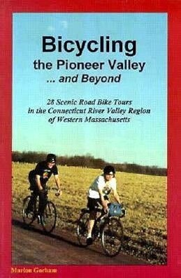 Bicycling the Pioneer Valley . and Beyond: 28 Scenic Road Bike Tours in the Connecticut River Valley Region of Western Massachusetts als Taschenbuch