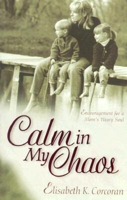 Calm in My Chaos: Encouragement for a Mom's Weary Soul als Taschenbuch