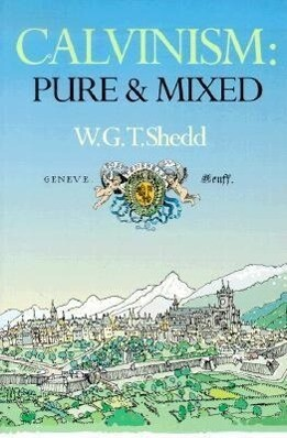 Calvinism: Pure and Mixed: A Defence of the Westminster Standards als Taschenbuch
