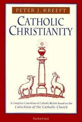 Catholic Christianity: A Complete Catechism of Catholic Beliefs Based on the Catechism of the Catholic.... als Taschenbuch