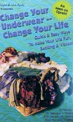 Change Your Underwear, Change Your Life: Quick Easy Ways to Make Your Life Fun, Exciting, & Vibrant als Hörbuch