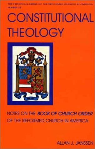 Constitutional Theology: Notes on the Book of Church Order of the Reformed Church in America als Taschenbuch