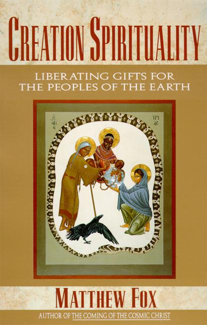 Creation Spirituality: Liberating Gifts for the Peoples of the Earth als Taschenbuch