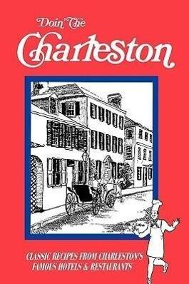 Doin' the Charleston: A Restaurant Guide & Cookbook als Taschenbuch