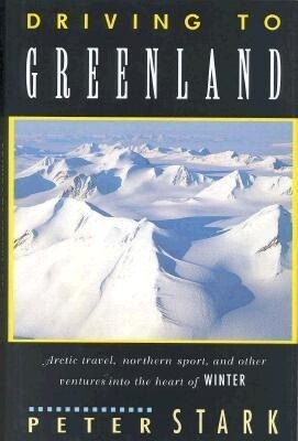 Driving to Greenland: Arctic Travel, Northern Sport, and Other Ventures Into the Heart of Winter als Buch